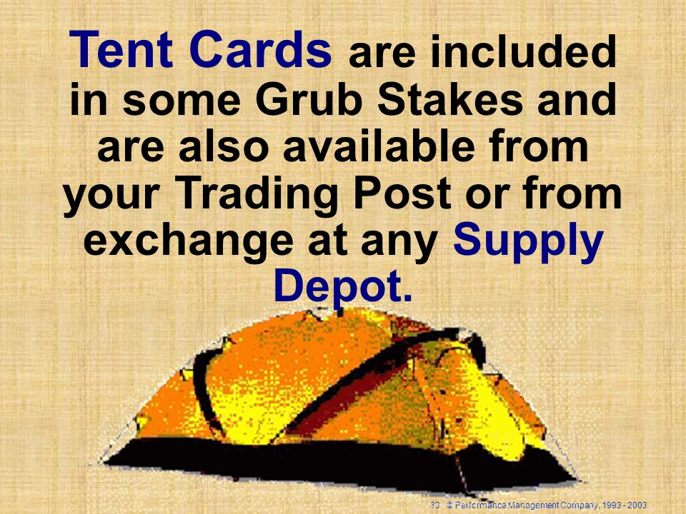 33 © Performance Management Company, Tent Cards are included in some Grub Stakes and are also available from your Trading Post or from exchange at any Supply Depot.