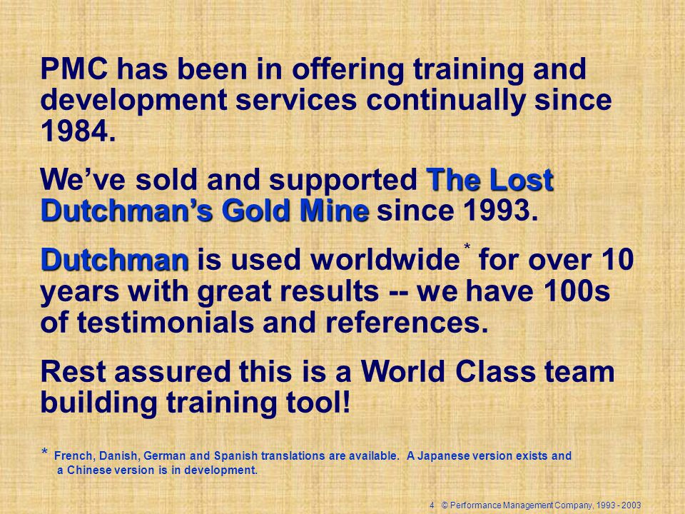 4 © Performance Management Company, 1993 - 2003 PMC has been in offering training and development services continually since 1984. The Lost Dutchmans