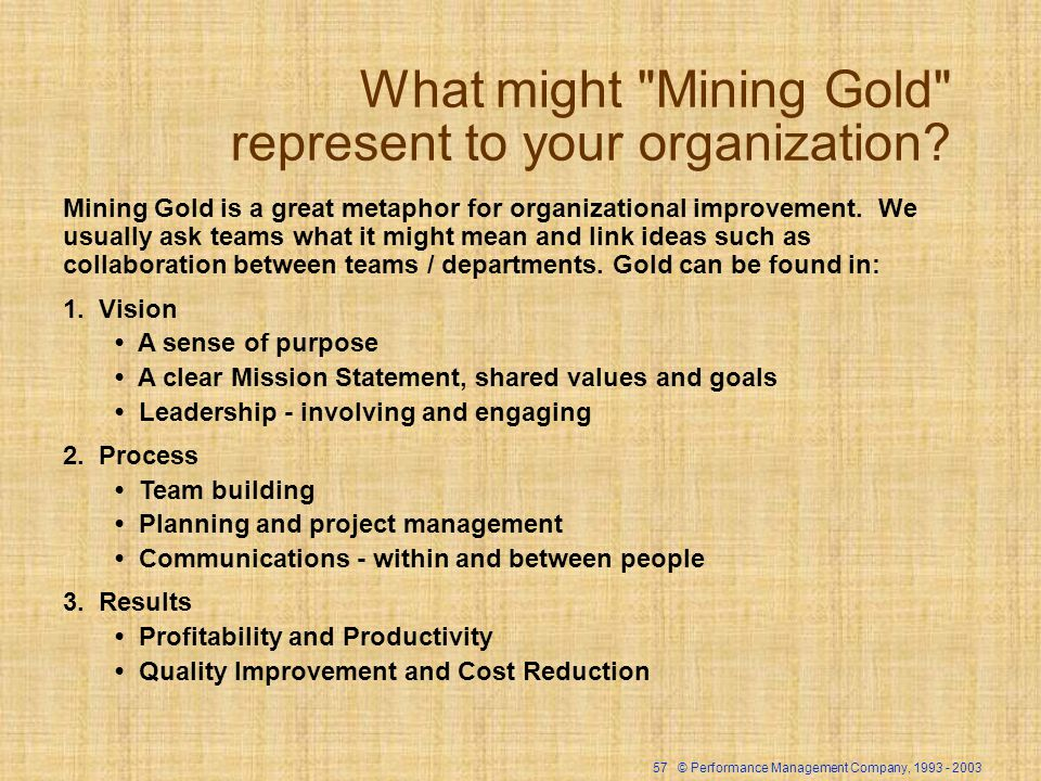 57 © Performance Management Company, What might Mining Gold represent to your organization.