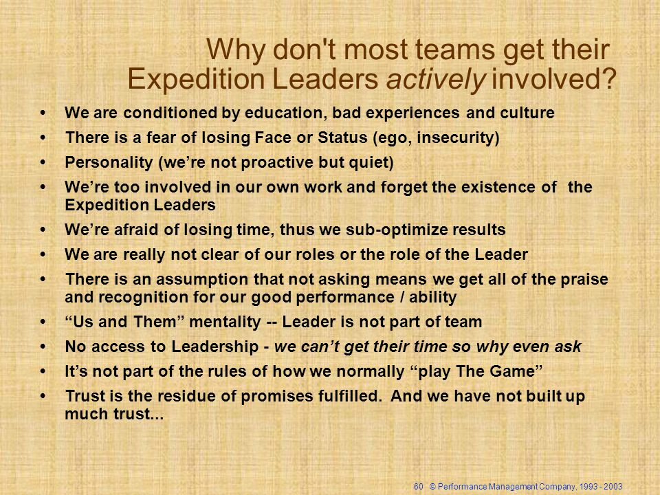 60 © Performance Management Company, Why don t most teams get their Expedition Leaders actively involved.