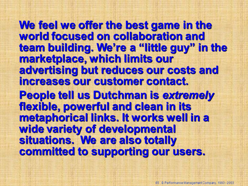 65 © Performance Management Company, We feel we offer the best game in the world focused on collaboration and team building.
