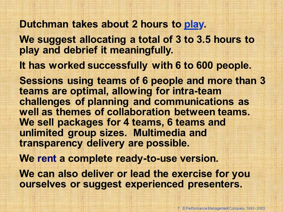 7 © Performance Management Company, Dutchman takes about 2 hours to play.