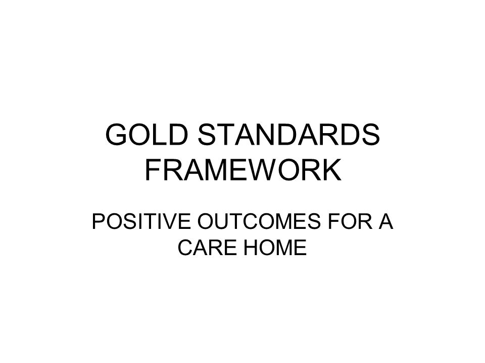 GOLD STANDARDS FRAMEWORK POSITIVE OUTCOMES FOR A CARE HOME