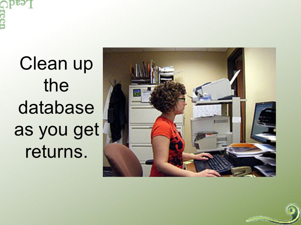 Clean up the database as you get returns.