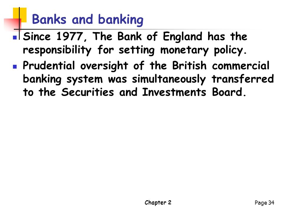 Chapter 2Page 34 Banks and banking Since 1977, The Bank of England has the responsibility for setting monetary policy. Prudential oversight of the Bri