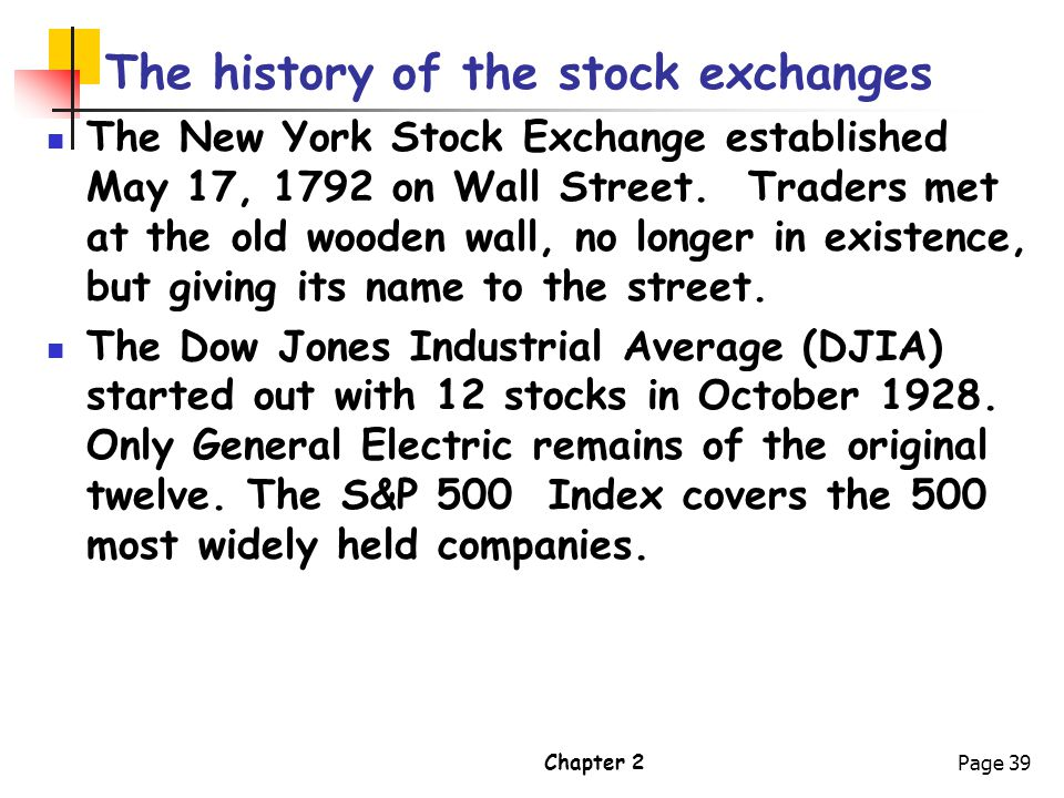 Chapter 2Page 39 The history of the stock exchanges The New York Stock Exchange established May 17, 1792 on Wall Street. Traders met at the old wooden