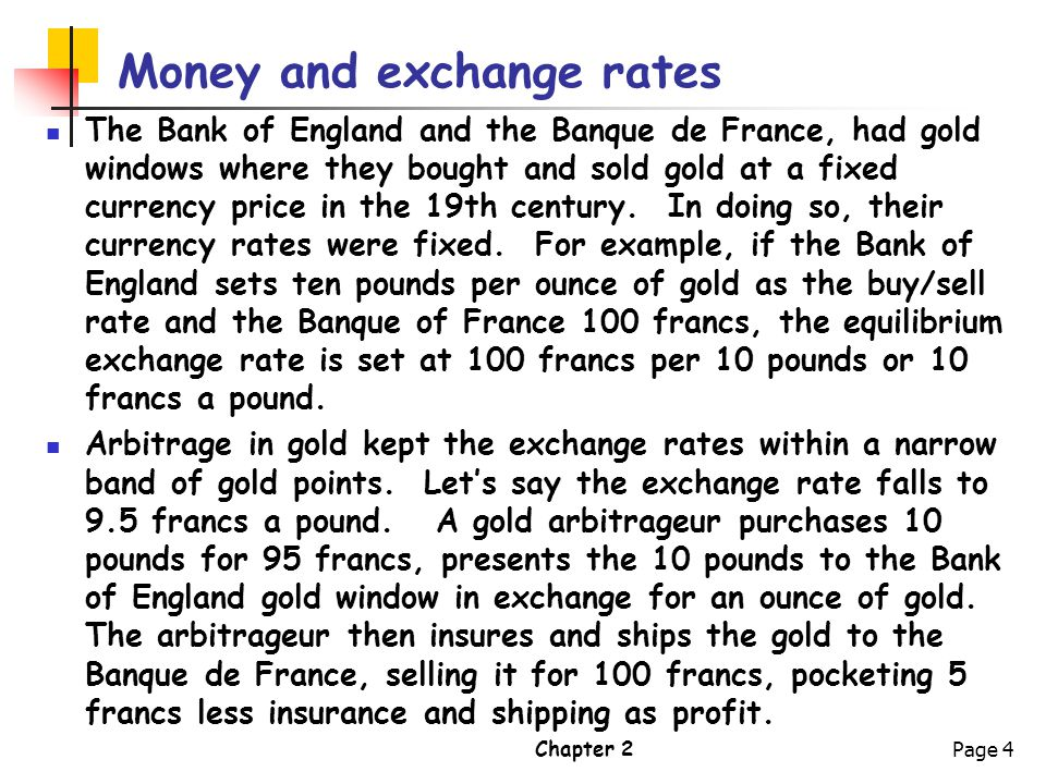 Chapter 2Page 5 Money and exchange rates With floating exchange rates, the exchange rate moves roughly according to the relative purchasing power of monies.
