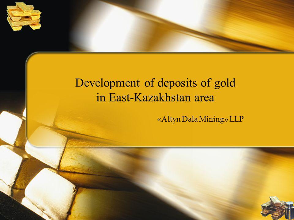Development of deposits of gold in East-Kazakhstan area «Altyn Dala Mining» LLP