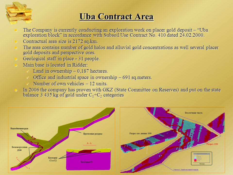 The Company is currently conducting an exploration work on placer gold deposit – Uba exploration block in accordance with Subsoil Use Contract No.