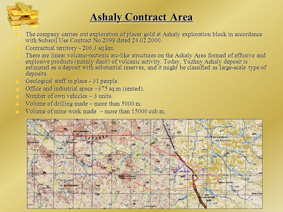 The company carries out exploration of placer gold at Ashaly exploration block in accordance with Subsoil Use Contract No.2098 dated 24.02.2000.