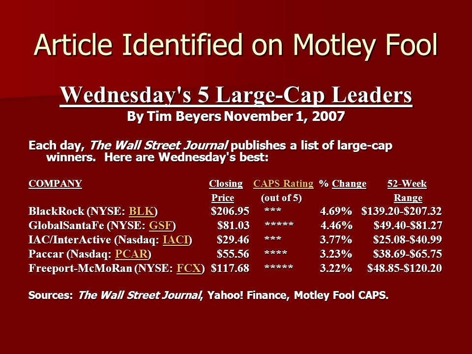 Article Identified on Motley Fool Wednesday s 5 Large-Cap Leaders By Tim Beyers November 1, 2007 Each day, The Wall Street Journal publishes a list of large-cap winners.