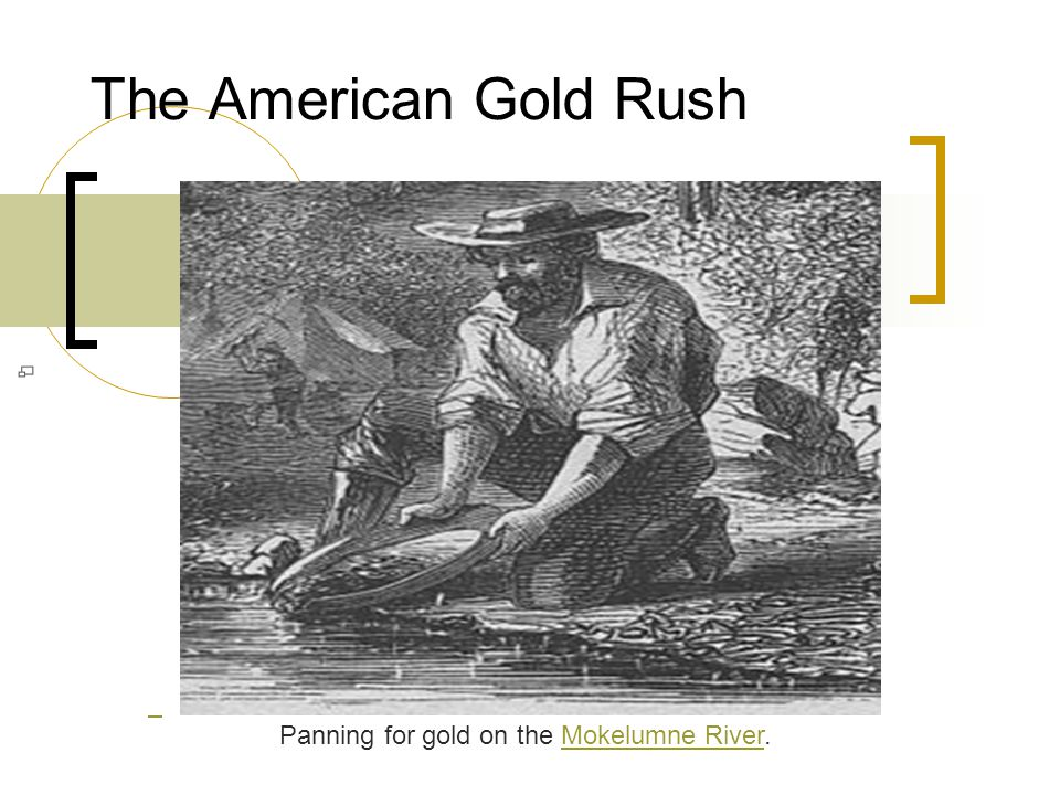 The American Gold Rush Panning for gold on the Mokelumne River.Mokelumne River
