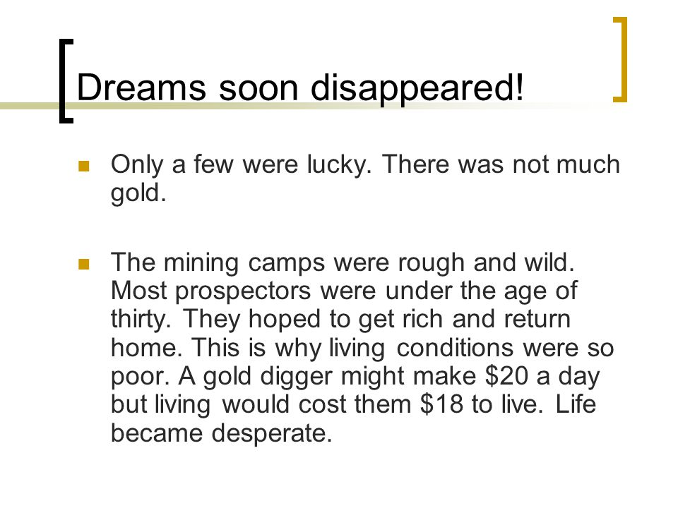 Dreams soon disappeared. Only a few were lucky. There was not much gold.