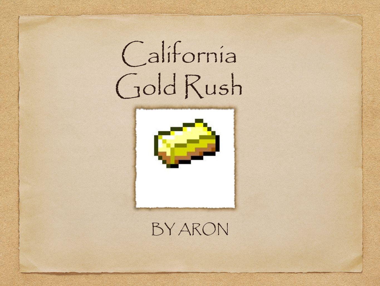 California Gold Rush BY ARON