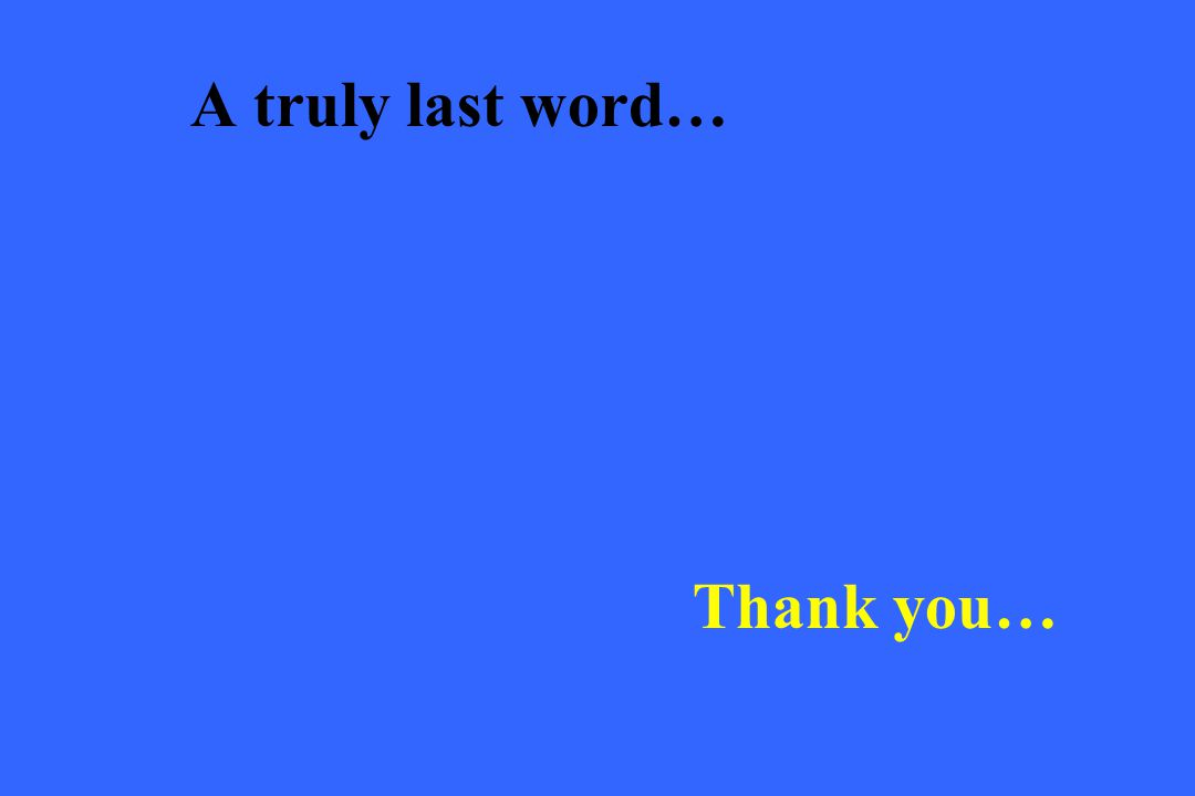 A truly last word… Thank you…