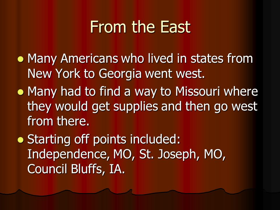 From the East Many Americans who lived in states from New York to Georgia went west. Many Americans who lived in states from New York to Georgia went