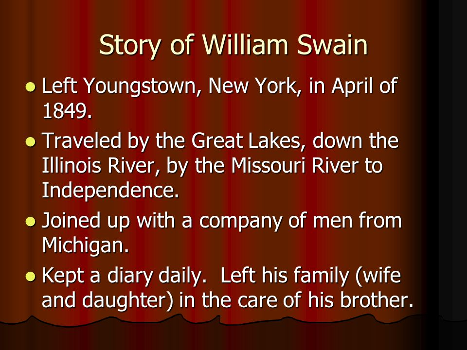 Story of William Swain Left Youngstown, New York, in April of 1849. Left Youngstown, New York, in April of 1849. Traveled by the Great Lakes, down the