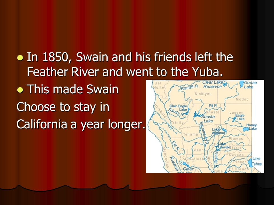 In 1850, Swain and his friends left the Feather River and went to the Yuba. In 1850, Swain and his friends left the Feather River and went to the Yuba