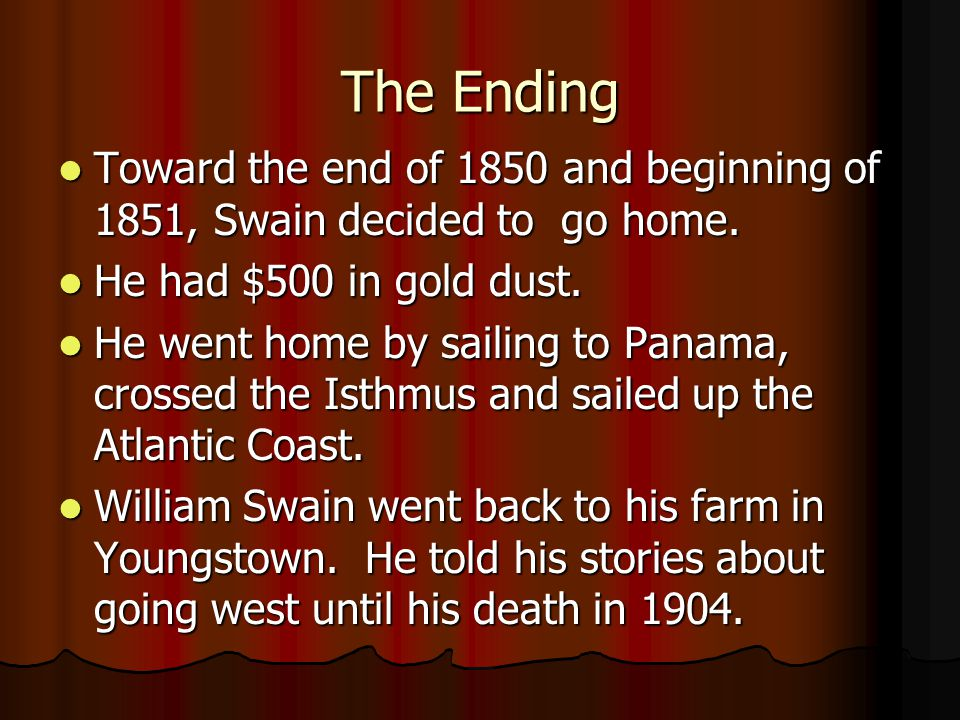 The Ending Toward the end of 1850 and beginning of 1851, Swain decided to go home. Toward the end of 1850 and beginning of 1851, Swain decided to go h