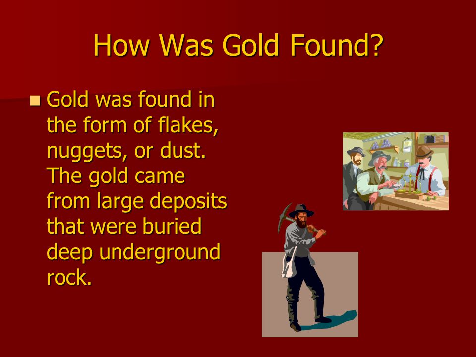 Gold Streams Over thousands of years, waters from rivers and streams eroded, or washed away, hard rock.