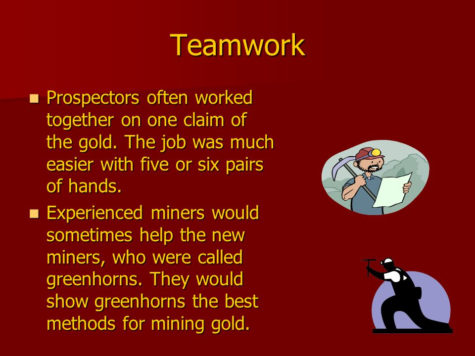 Teamwork Prospectors often worked together on one claim of the gold.