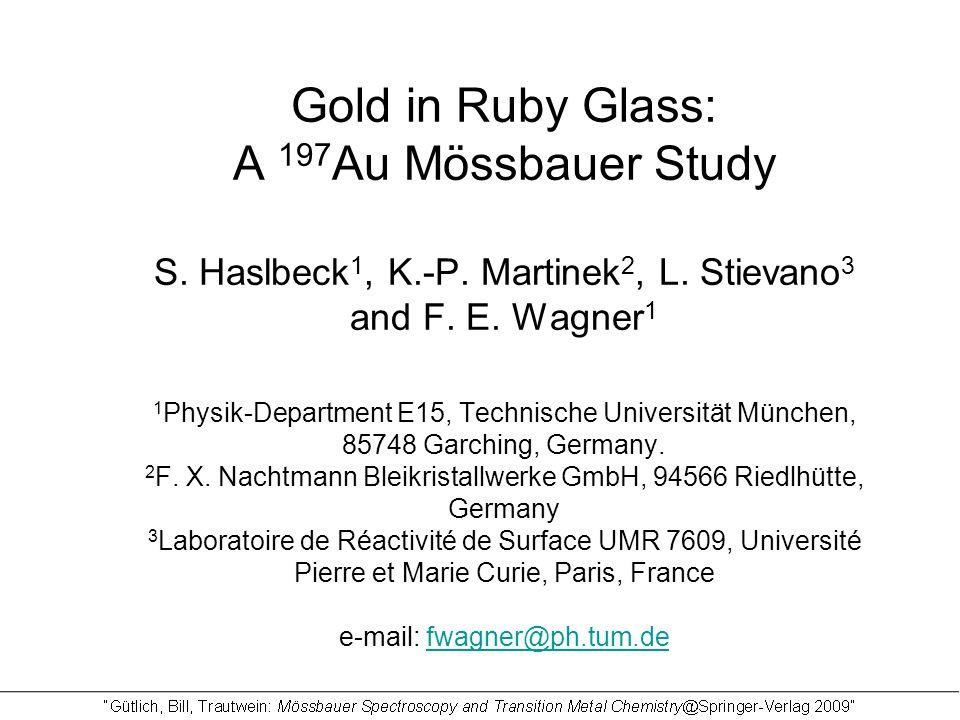 Gold in Ruby Glass: A 197 Au Mössbauer Study S.Haslbeck 1, K.-P.