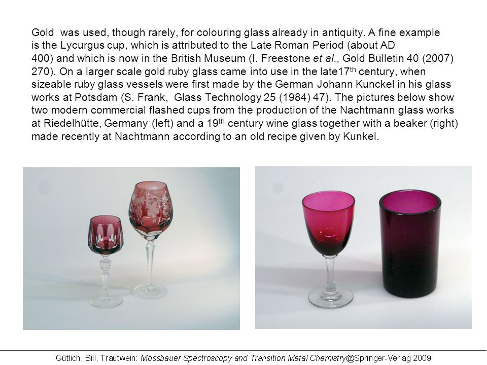 Gold was used, though rarely, for colouring glass already in antiquity.