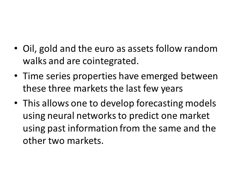 Oil, gold and the euro as assets follow random walks and are cointegrated.