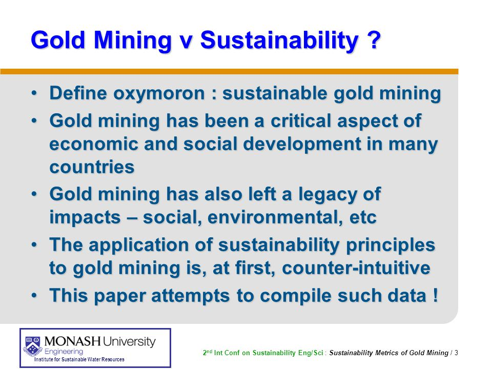 2 nd Int Conf on Sustainability Eng/Sci : Sustainability Metrics of Gold Mining / 3 Institute for Sustainable Water Resources Gold Mining v Sustainability .