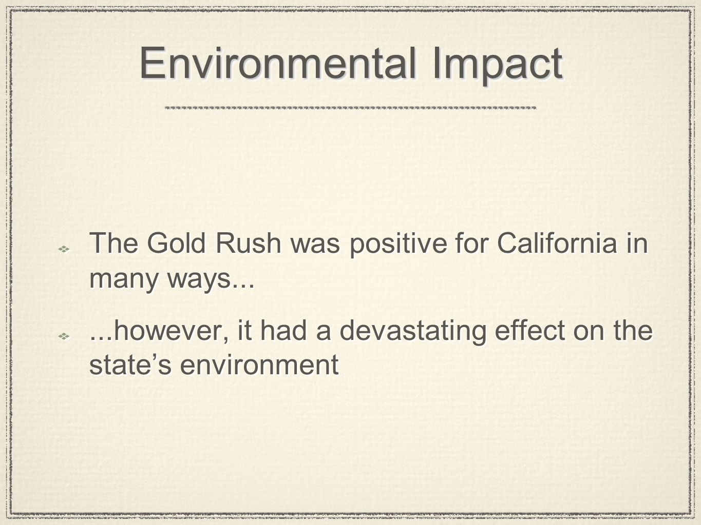 Environmental Impact The Gold Rush was positive for California in many ways......however, it had a devastating effect on the states environment The Go
