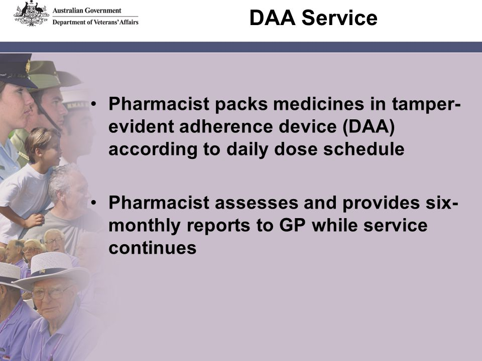 DAA Service Pharmacist packs medicines in tamper- evident adherence device (DAA) according to daily dose schedule Pharmacist assesses and provides six- monthly reports to GP while service continues