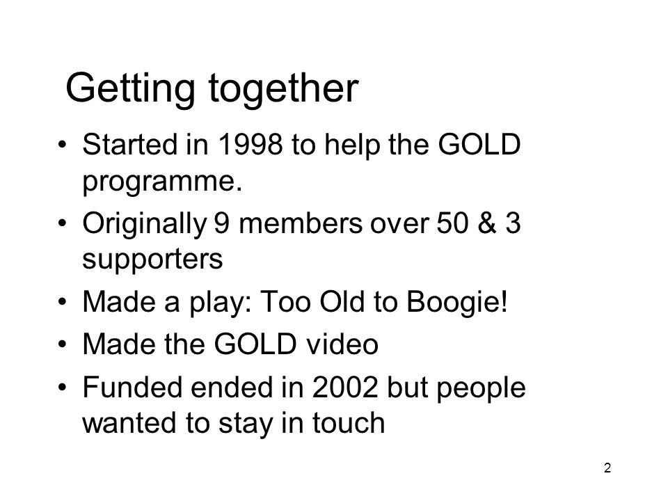 2 Getting together Started in 1998 to help the GOLD programme.