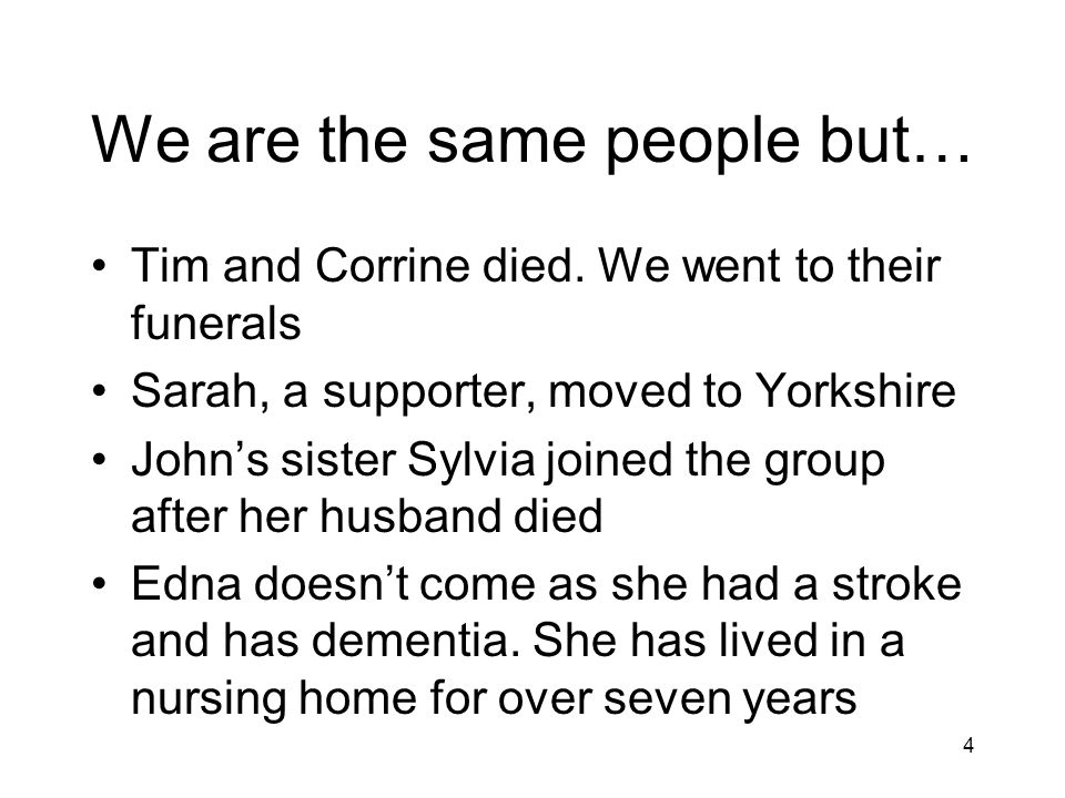4 We are the same people but… Tim and Corrine died.