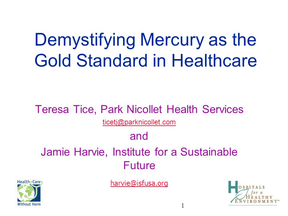 1 Demystifying Mercury as the Gold Standard in Healthcare Teresa Tice, Park Nicollet Health Services ticetj@parknicollet.com and Jamie Harvie, Institu