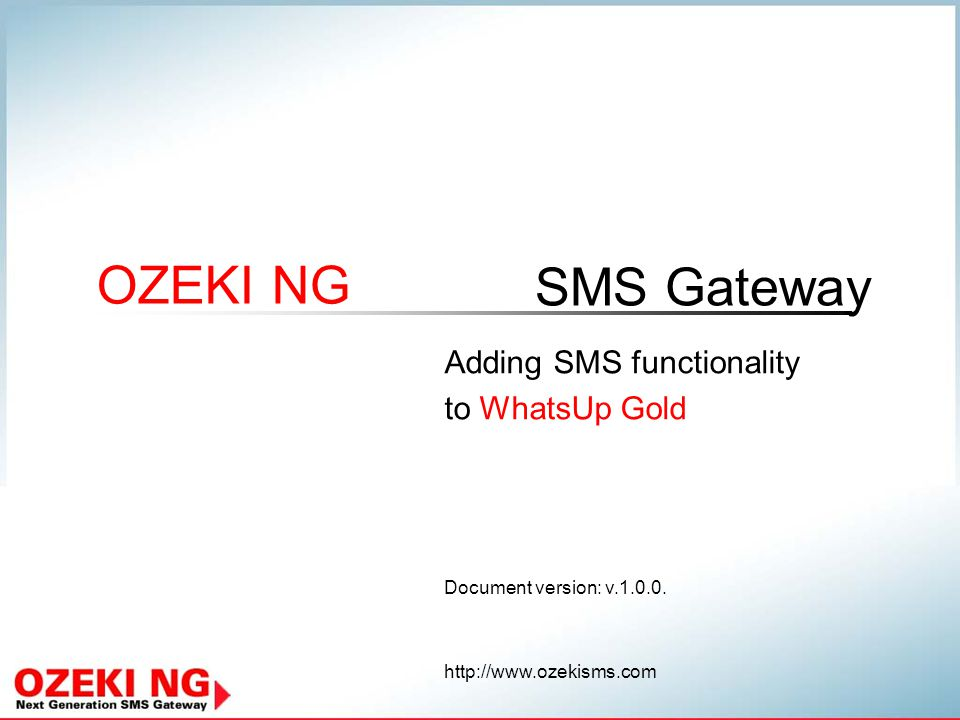 http://www.ozekisms.com2 Overview We introduce the solution The benefits and opportunities this solution is able to provide How to send SMS alerts from your PC How SMS can be used in WhatsUp Gold What is Ozeki NG SMS Gateway for The system requirements of this solution You will see how it works together: WhatsUp Gold with Ozeki NG This presentation gives you all the important answers about the benefits of adding SMS functionality to your WhatsUp Gold software: