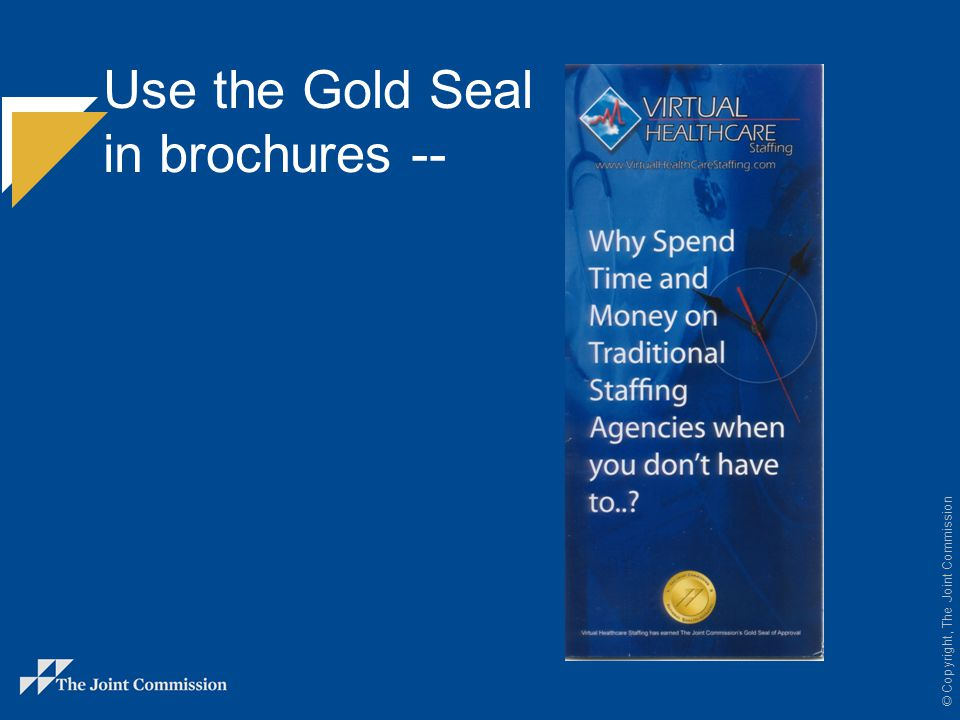 © Copyright, The Joint Commission Use the Gold Seal in brochures --