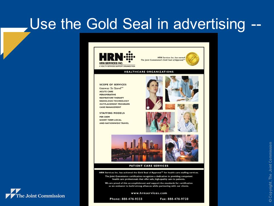 © Copyright, The Joint Commission Use the Gold Seal in advertising --