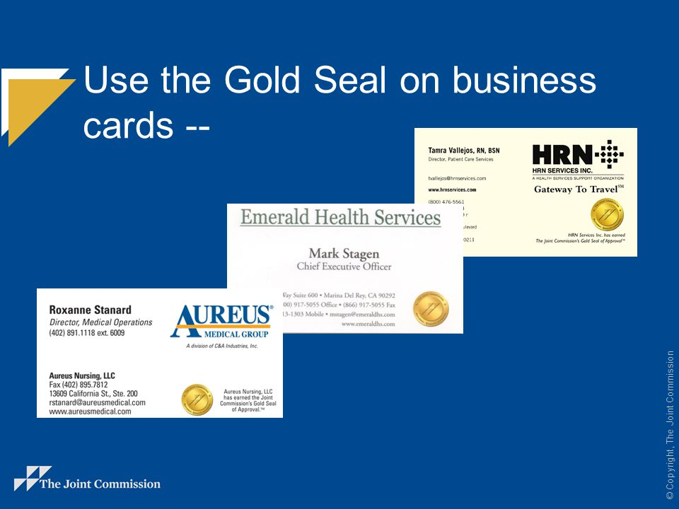 © Copyright, The Joint Commission Use the Gold Seal on business cards --