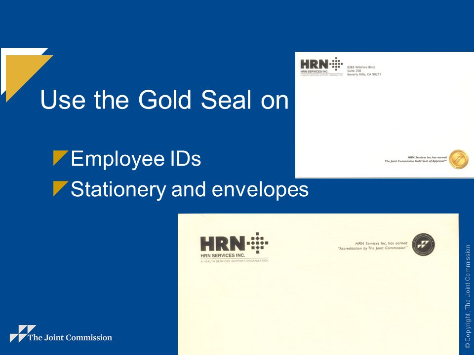 © Copyright, The Joint Commission If you have any questions on using the Gold Seal of Approval TM, call David Eickemeyer at (630) 792-5697.
