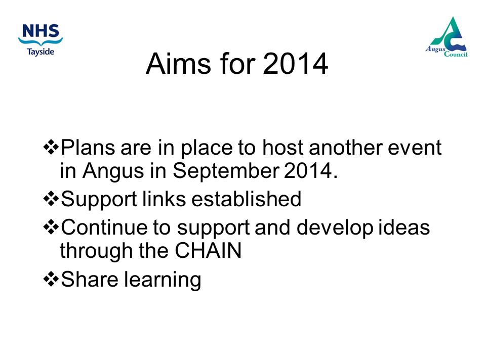 Aims for 2014 Plans are in place to host another event in Angus in September 2014.