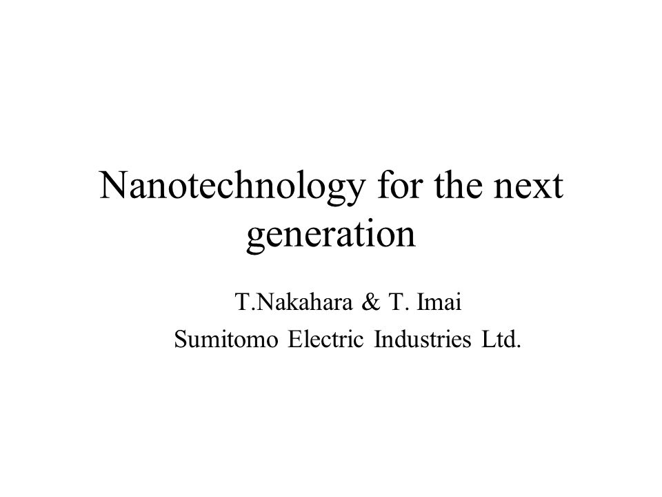 Nanotechnology for the next generation T.Nakahara & T. Imai Sumitomo Electric Industries Ltd.