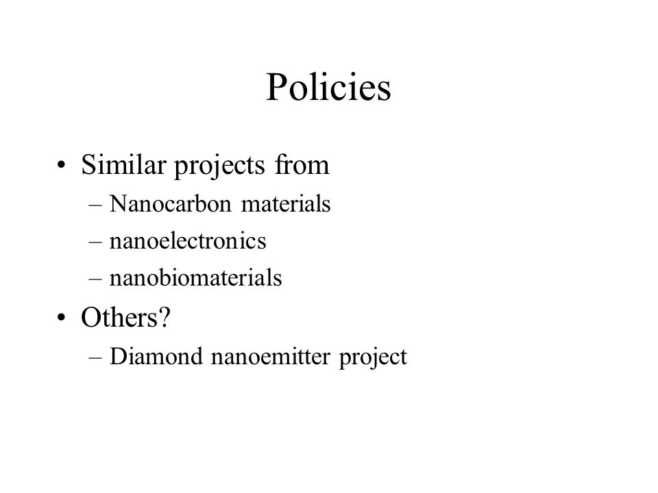 Policies Similar projects from –Nanocarbon materials –nanoelectronics –nanobiomaterials Others.