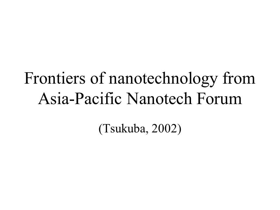 Frontiers of nanotechnology from Asia-Pacific Nanotech Forum (Tsukuba, 2002)