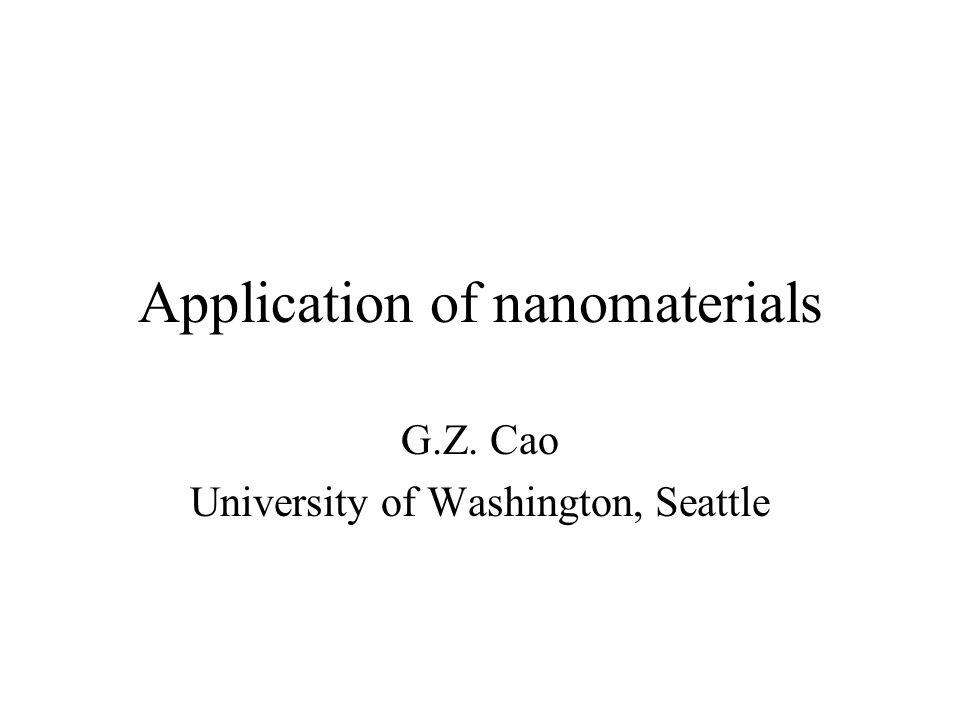 Application of nanomaterials G.Z. Cao University of Washington, Seattle