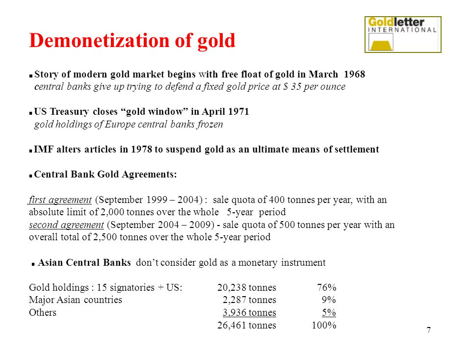 7 Story of modern gold market begins with free float of gold in March 1968 central banks give up trying to defend a fixed gold price at $ 35 per ounce