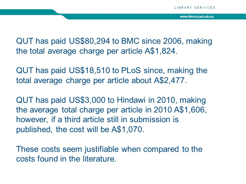 www.library.qut.edu.au LIBRARY SERVICES QUT has paid US$80,294 to BMC since 2006, making the total average charge per article A$1,824.