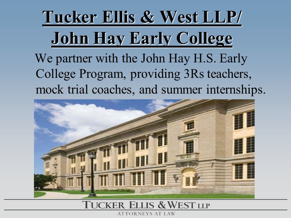 Tucker Ellis & West LLP/ John Hay Early College Tucker Ellis & West LLP/ John Hay Early College We partner with the John Hay H.S.