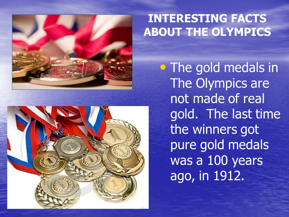 The gold medals in The Olympics are not made of real gold.