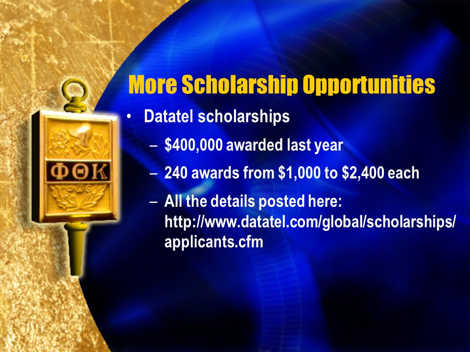More Scholarship Opportunities Datatel scholarships – $400,000 awarded last year – 240 awards from $1,000 to $2,400 each – All the details posted here