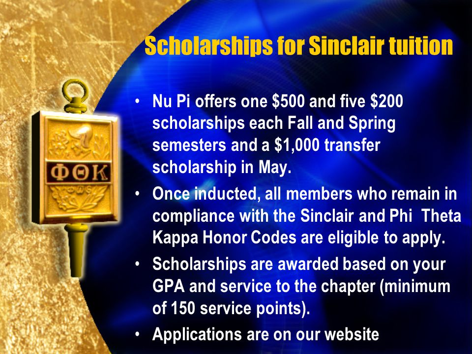 Scholarships for Sinclair tuition Nu Pi offers one $500 and five $200 scholarships each Fall and Spring semesters and a $1,000 transfer scholarship in